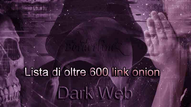 Lista di oltre 600 link onion del deep Web - BorderlineZ